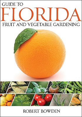 Guide To Florida Fruit And Vegetable Gardening By Bowden Robert Games Cindy Edt Brownell